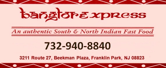 Banglorexpress-An Authentic South & North Indian Fast Food: 732-940-8840; 3211 Route 27, Fanklin Park, NJ 08823